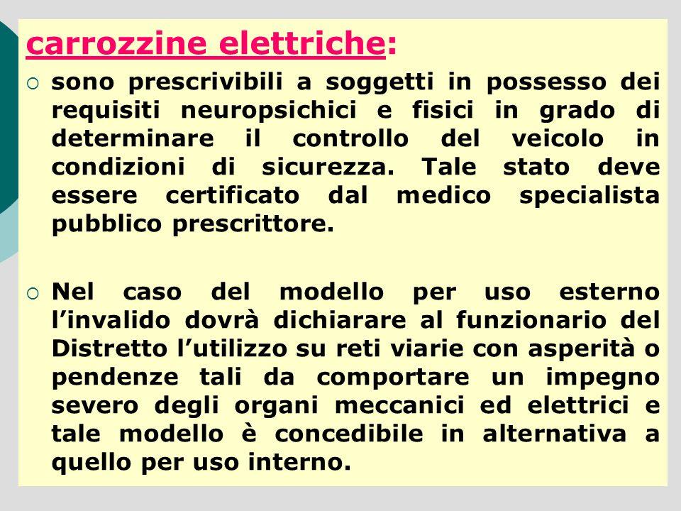 carrozzine elettriche: sono prescrivibili a soggetti in possesso dei requisiti neuropsichici e fisici in grado di determinare il controllo del veicolo