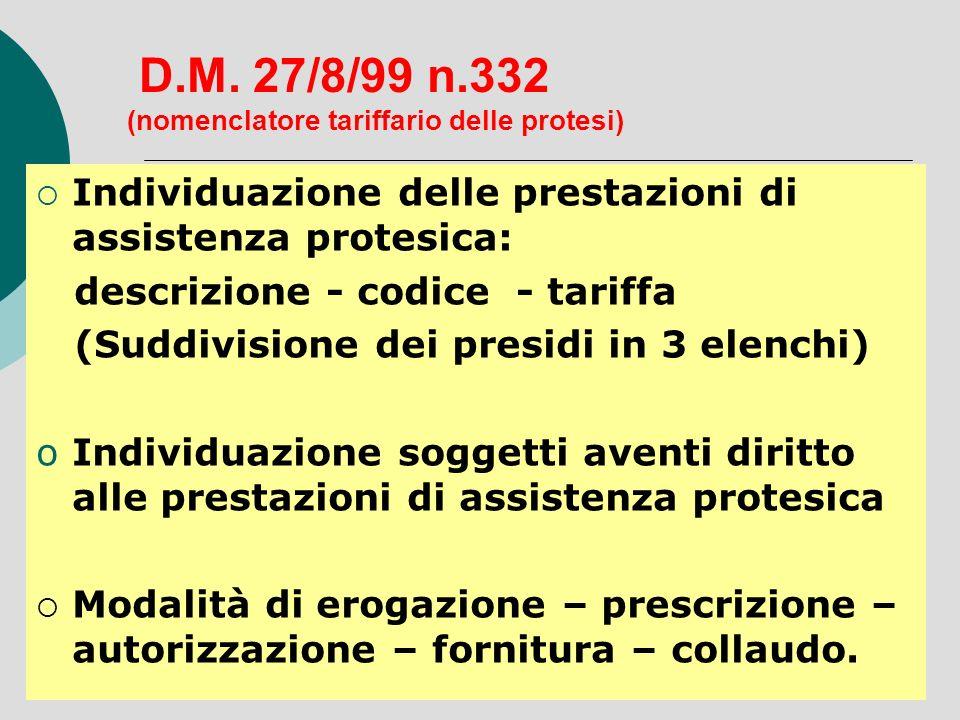 D.M. 27/8/99 n.332 (nomenclatore tariffario delle protesi) Individuazione delle prestazioni di assistenza protesica: descrizione - codice - tariffa (S