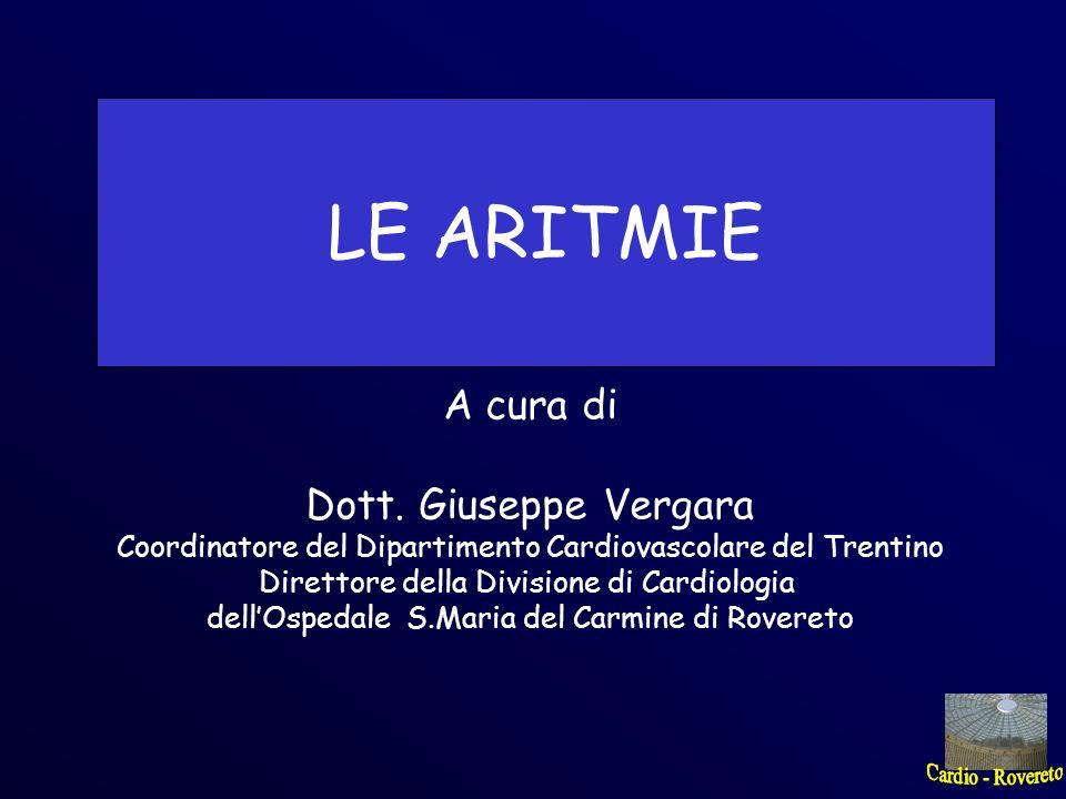 LE ARITMIE A cura di Dott. Giuseppe Vergara Coordinatore del Dipartimento Cardiovascolare del Trentino Direttore della Divisione di Cardiologia dellOs