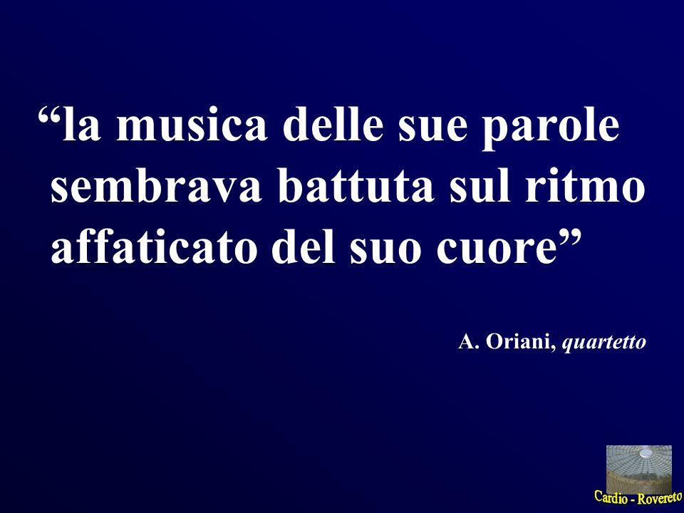 la musica delle sue parole sembrava battuta sul ritmo affaticato del suo cuore A. Oriani, quartetto