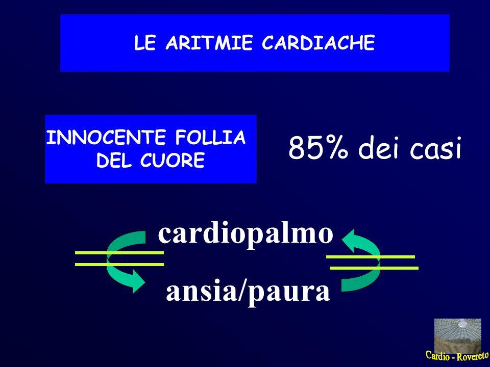 cardiopalmo ansia/paura LE ARITMIE CARDIACHE INNOCENTE FOLLIA DEL CUORE 85% dei casi