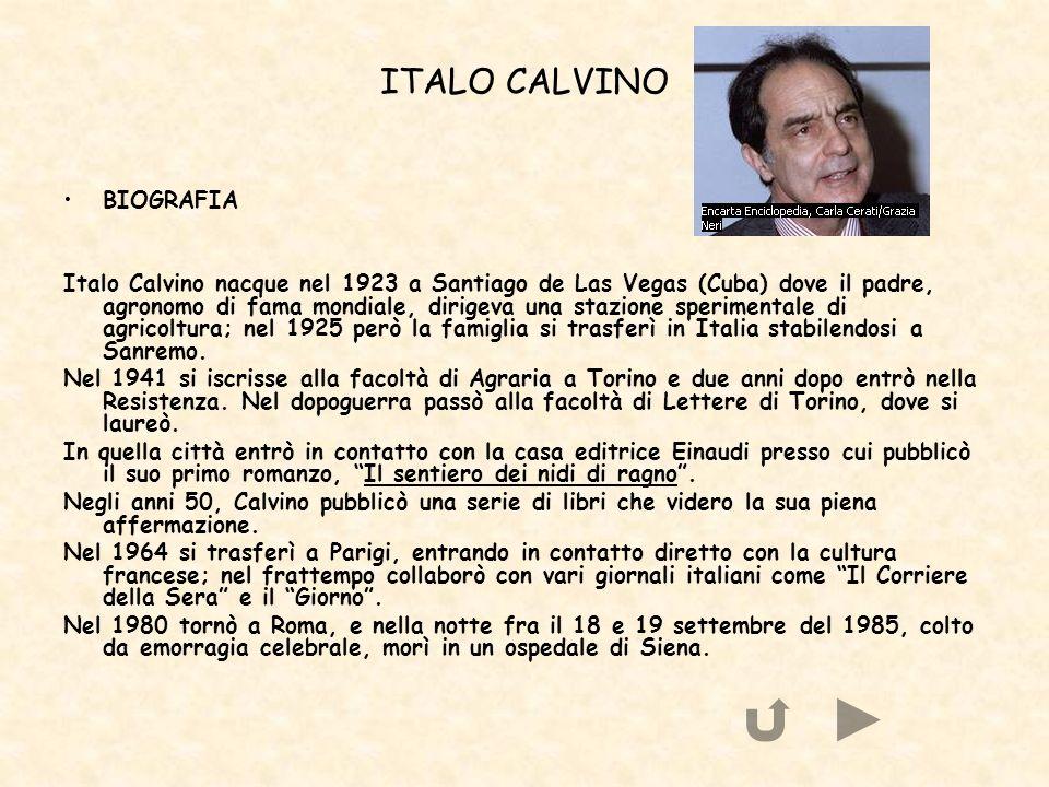 ITALO CALVINO BIOGRAFIA Italo Calvino nacque nel 1923 a Santiago de Las Vegas (Cuba) dove il padre, agronomo di fama mondiale, dirigeva una stazione s