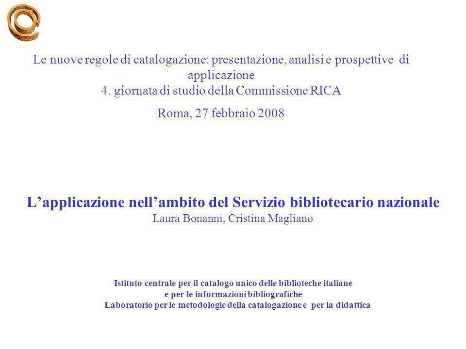 Lapplicazione nellambito del Servizio bibliotecario nazionale Laura Bonanni, Cristina Magliano Istituto centrale per il catalogo unico delle bibliotec