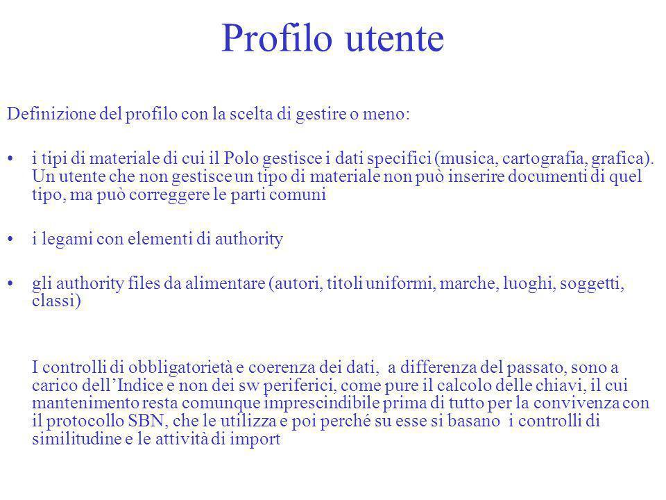 Profilo utente Definizione del profilo con la scelta di gestire o meno: i tipi di materiale di cui il Polo gestisce i dati specifici (musica, cartografia, grafica).