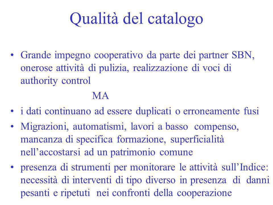 Qualità del catalogo Grande impegno cooperativo da parte dei partner SBN, onerose attività di pulizia, realizzazione di voci di authority control MA i