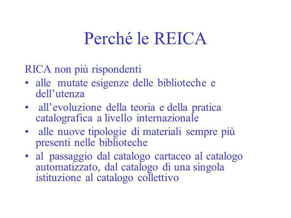 Perché le REICA RICA non più rispondenti alle mutate esigenze delle biblioteche e dellutenza allevoluzione della teoria e della pratica catalografica