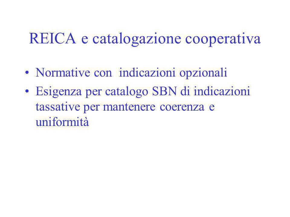 REICA e catalogazione cooperativa Normative con indicazioni opzionali Esigenza per catalogo SBN di indicazioni tassative per mantenere coerenza e uniformità