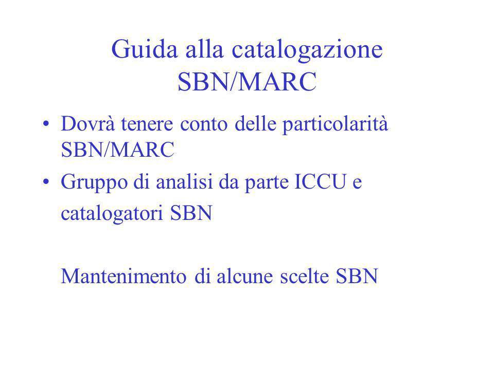 Guida alla catalogazione SBN/MARC Dovrà tenere conto delle particolarità SBN/MARC Gruppo di analisi da parte ICCU e catalogatori SBN Mantenimento di alcune scelte SBN
