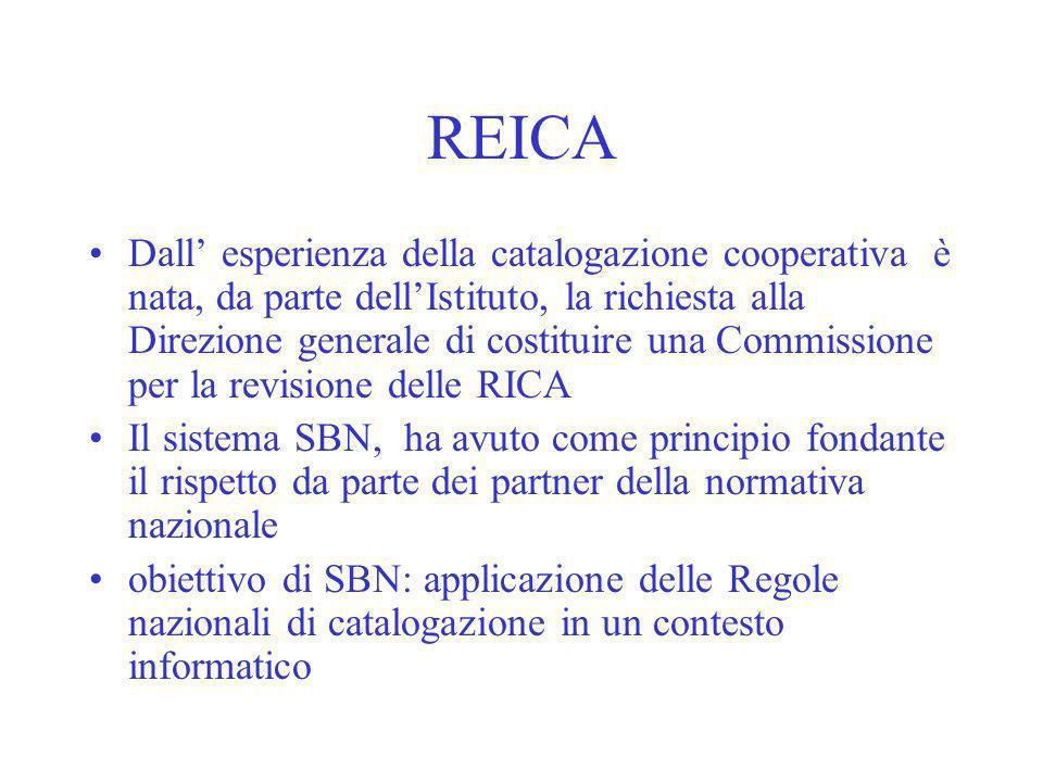 REICA Dall esperienza della catalogazione cooperativa è nata, da parte dellIstituto, la richiesta alla Direzione generale di costituire una Commission