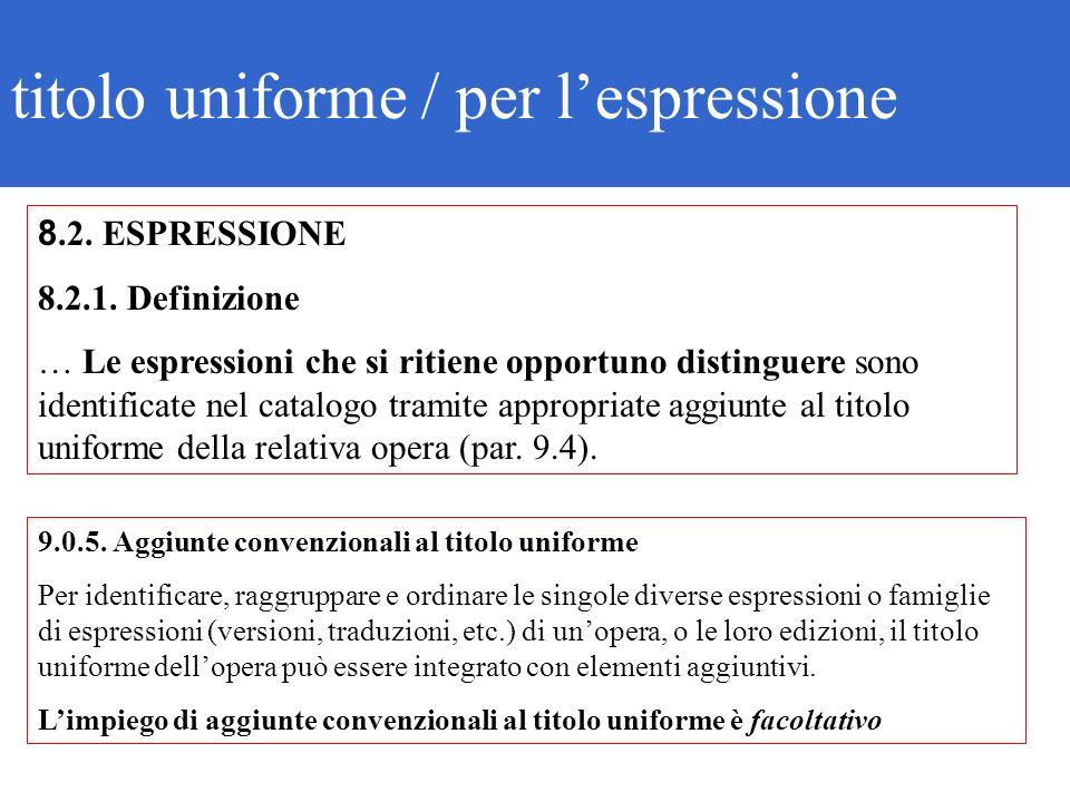 8.2. ESPRESSIONE 8.2.1. Definizione … Le espressioni che si ritiene opportuno distinguere sono identificate nel catalogo tramite appropriate aggiunte