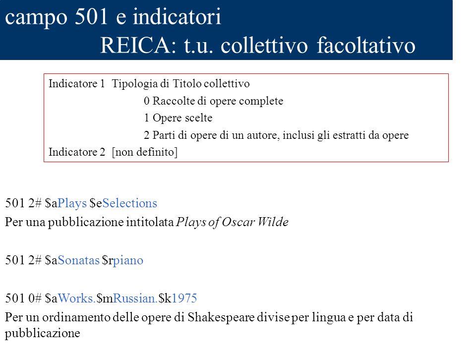 campo 501 e indicatori REICA: t.u. collettivo facoltativo 501 2# $aPlays $eSelections Per una pubblicazione intitolata Plays of Oscar Wilde 501 2# $aS