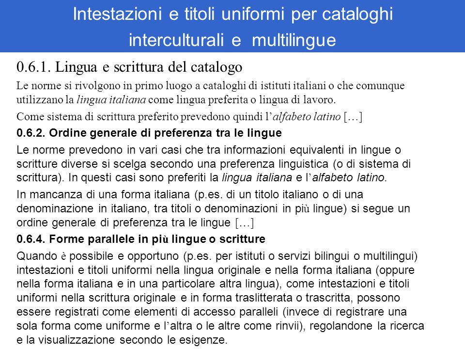 Intestazioni e titoli uniformi per cataloghi interculturali e multilingue 0.6.1. Lingua e scrittura del catalogo Le norme si rivolgono in primo luogo