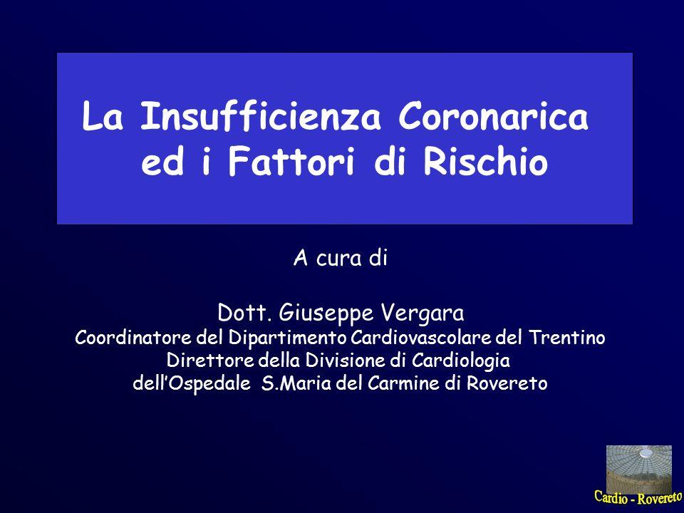 La Insufficienza Coronarica ed i Fattori di Rischio A cura di Dott. Giuseppe Vergara Coordinatore del Dipartimento Cardiovascolare del Trentino Dirett