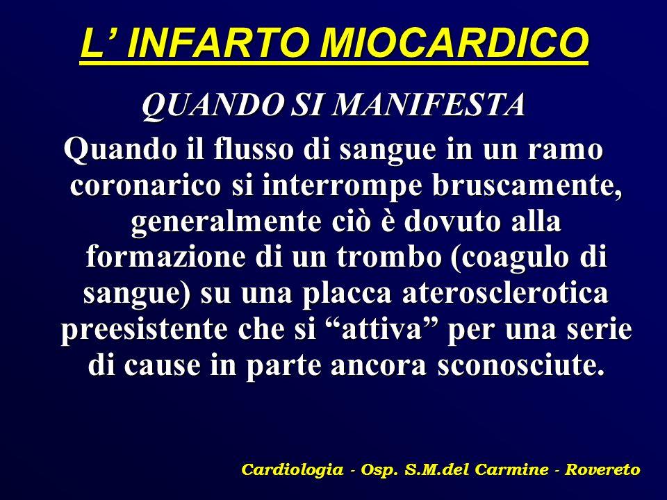 L INFARTO MIOCARDICO QUANDO SI MANIFESTA Quando il flusso di sangue in un ramo coronarico si interrompe bruscamente, generalmente ciò è dovuto alla fo