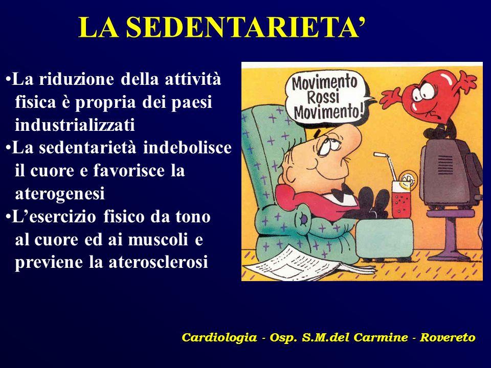 Cardiologia - Osp. S.M.del Carmine - Rovereto LA SEDENTARIETA La riduzione della attività fisica è propria dei paesi industrializzati La sedentarietà