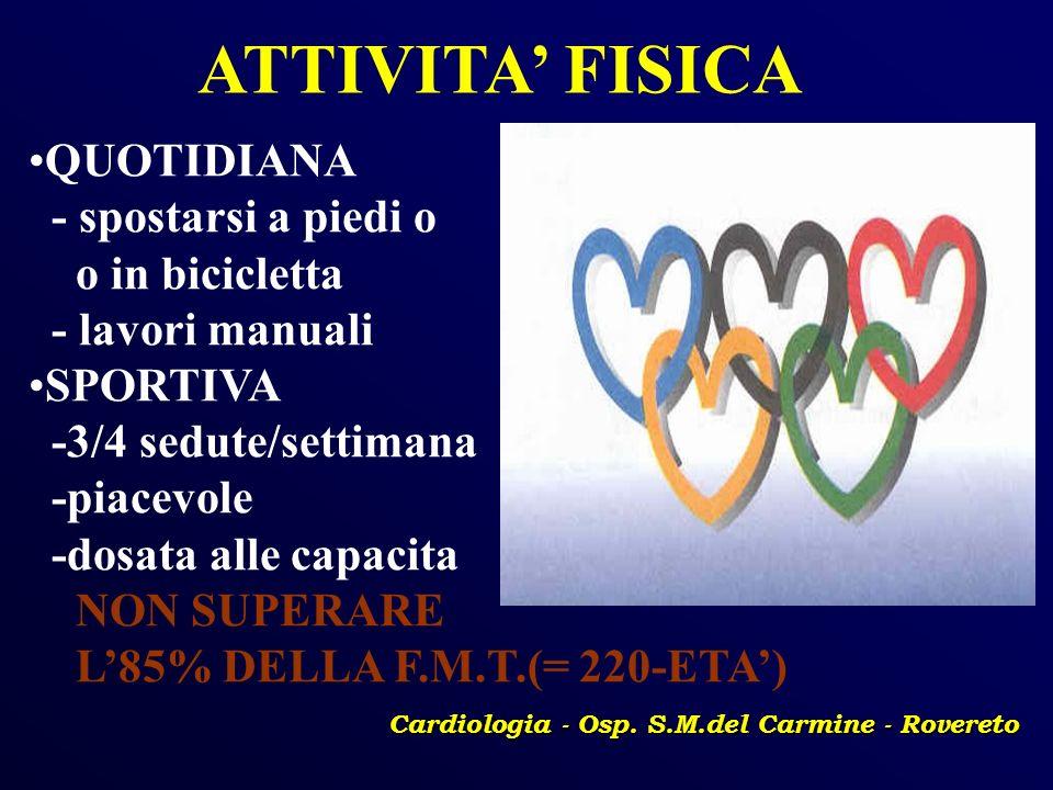 Cardiologia - Osp. S.M.del Carmine - Rovereto ATTIVITA FISICA QUOTIDIANA - spostarsi a piedi o o in bicicletta - lavori manuali SPORTIVA -3/4 sedute/s