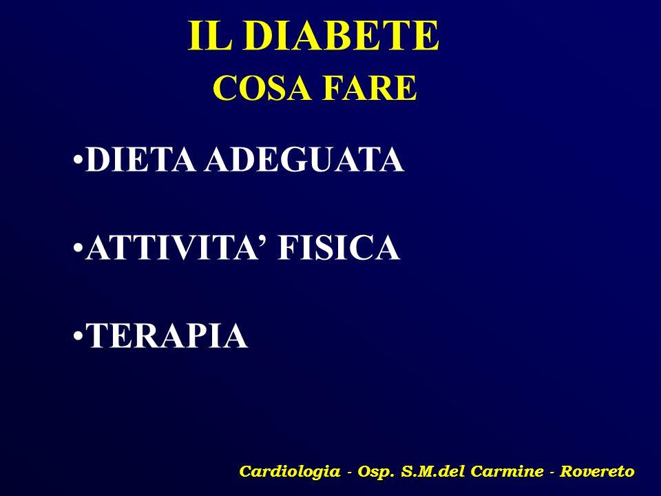 Cardiologia - Osp. S.M.del Carmine - Rovereto IL DIABETE COSA FARE DIETA ADEGUATA ATTIVITA FISICA TERAPIA