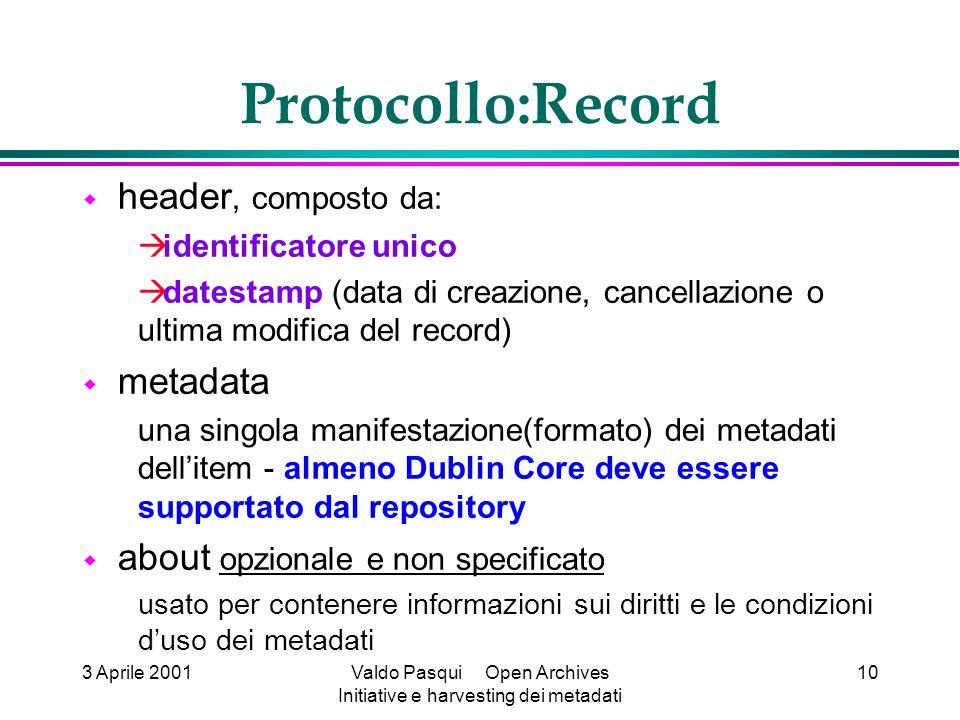 3 Aprile 2001Valdo Pasqui Open Archives Initiative e harvesting dei metadati 10 Protocollo:Record header, composto da: identificatore unico datestamp