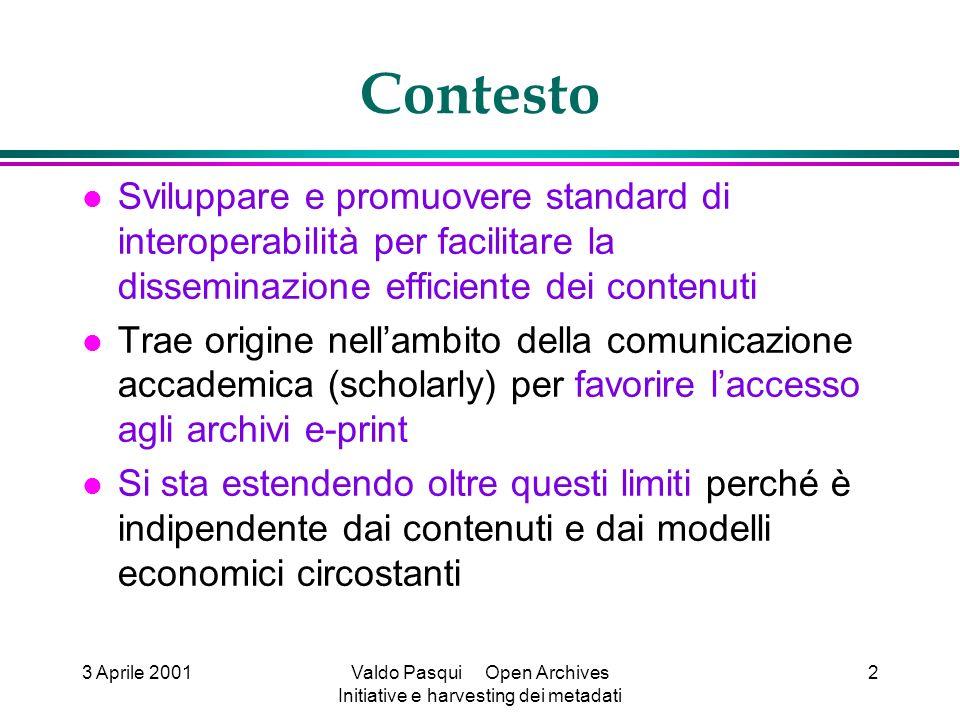 3 Aprile 2001Valdo Pasqui Open Archives Initiative e harvesting dei metadati 2 Contesto Sviluppare e promuovere standard di interoperabilità per facil