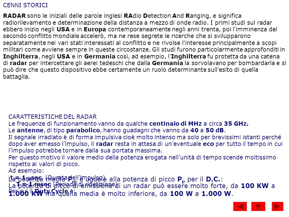 CENNI STORICI RADAR sono le iniziali delle parole inglesi RAdio Detection And Ranging, e significa radiorilevamento e determinazione della distanza a