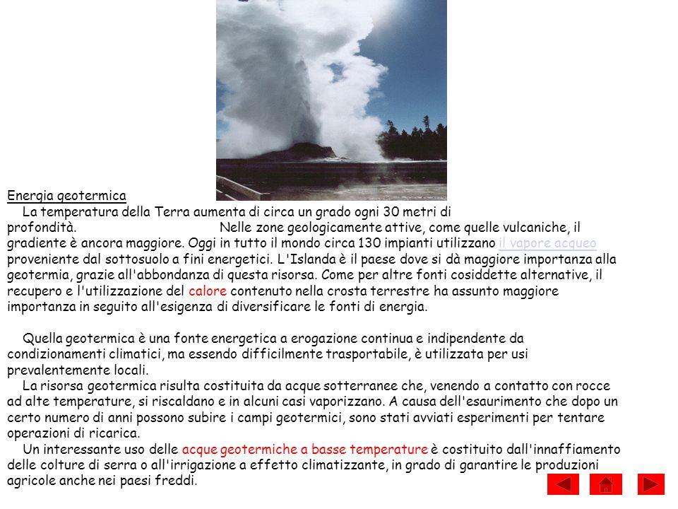 Energia geotermica La temperatura della Terra aumenta di circa un grado ogni 30 metri di profondità. Nelle zone geologicamente attive, come quelle vul