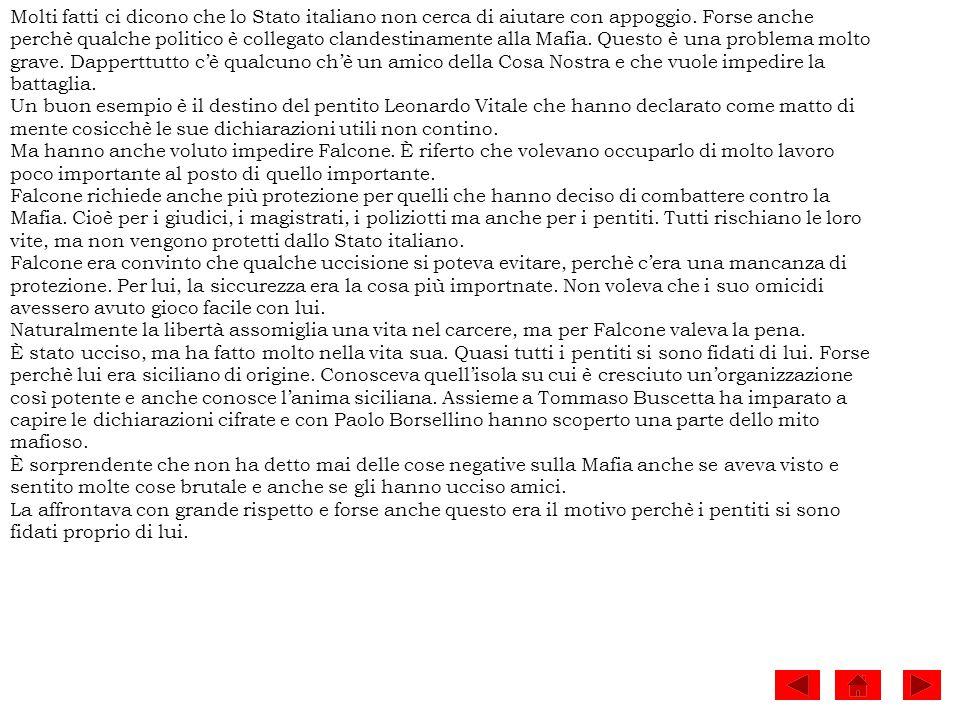 Molti fatti ci dicono che lo Stato italiano non cerca di aiutare con appoggio. Forse anche perchè qualche politico è collegato clandestinamente alla M
