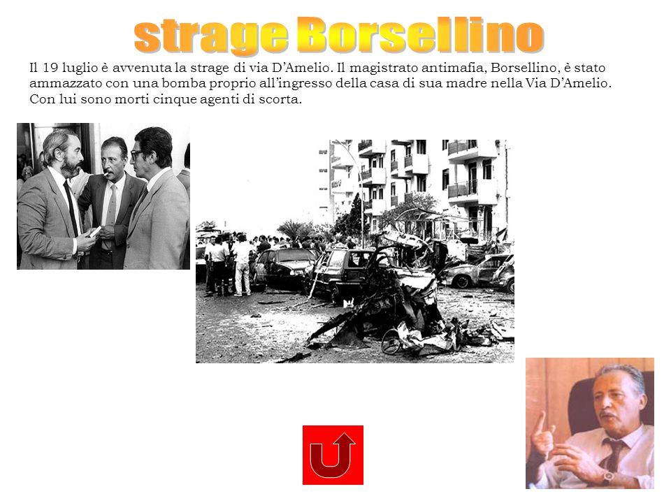Il 19 luglio è avvenuta la strage di via DAmelio. Il magistrato antimafia, Borsellino, è stato ammazzato con una bomba proprio allingresso della casa