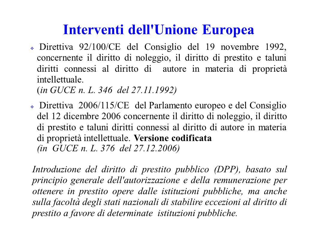 Interventi dell Unione Europea Direttiva 92/100/CE del Consiglio del 19 novembre 1992, concernente il diritto di noleggio, il diritto di prestito e taluni diritti connessi al diritto di autore in materia di proprietà intellettuale.