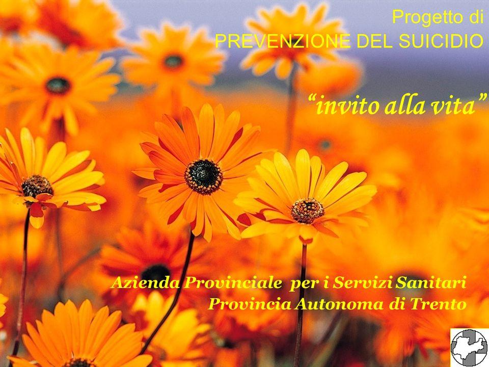 Progetto di PREVENZIONE DEL SUICIDIO invito alla vita Azienda Provinciale per i Servizi Sanitari Provincia Autonoma di Trento