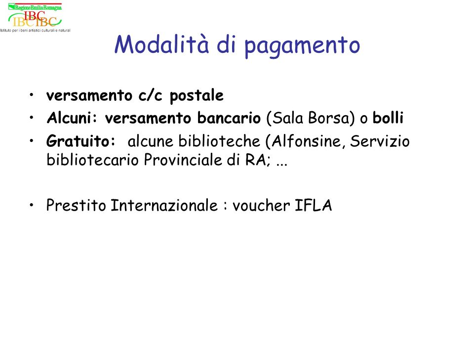 Modalità di pagamento versamento c/c postale Alcuni: versamento bancario (Sala Borsa) o bolli Gratuito: alcune biblioteche (Alfonsine, Servizio bibliotecario Provinciale di RA;...