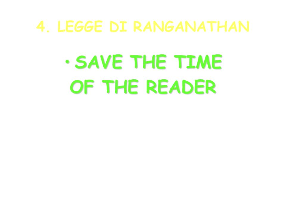 4. LEGGE DI RANGANATHAN SAVE THE TIMESAVE THE TIME OF THE READER