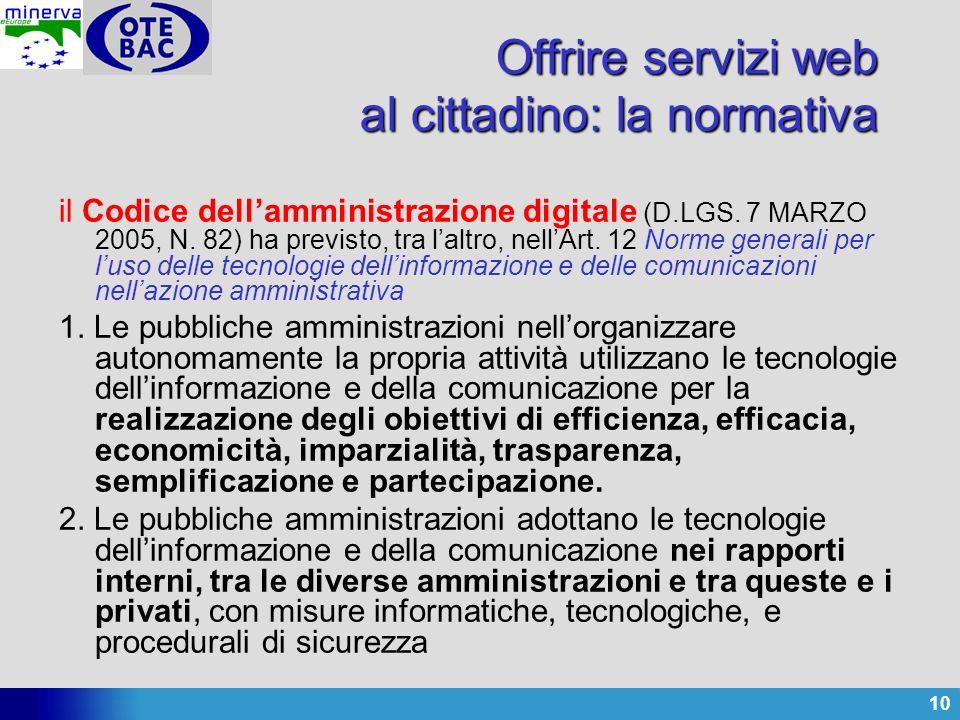 10 Offrire servizi web al cittadino: la normativa il Codice dellamministrazione digitale (D.LGS. 7 MARZO 2005, N. 82) ha previsto, tra laltro, nellArt