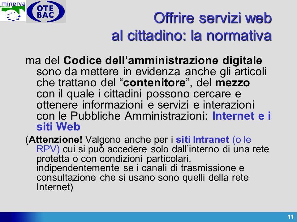 11 Offrire servizi web al cittadino: la normativa ma del Codice dellamministrazione digitale sono da mettere in evidenza anche gli articoli che tratta