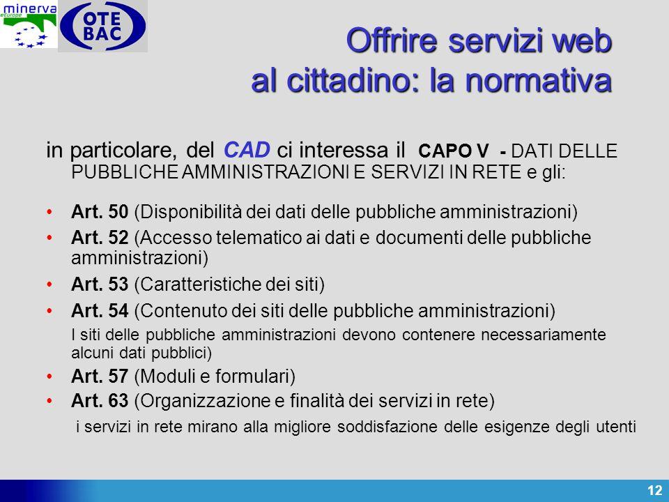 12 Offrire servizi web al cittadino: la normativa in particolare, del CAD ci interessa il CAPO V - DATI DELLE PUBBLICHE AMMINISTRAZIONI E SERVIZI IN RETE e gli: Art.