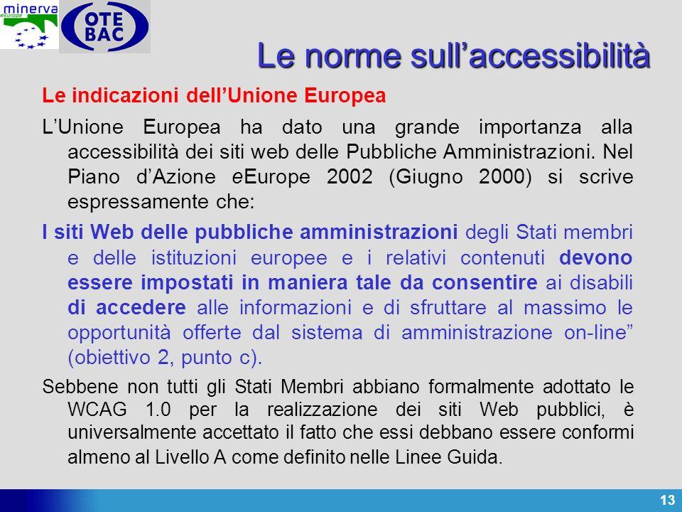 13 Le indicazioni dellUnione Europea LUnione Europea ha dato una grande importanza alla accessibilità dei siti web delle Pubbliche Amministrazioni.