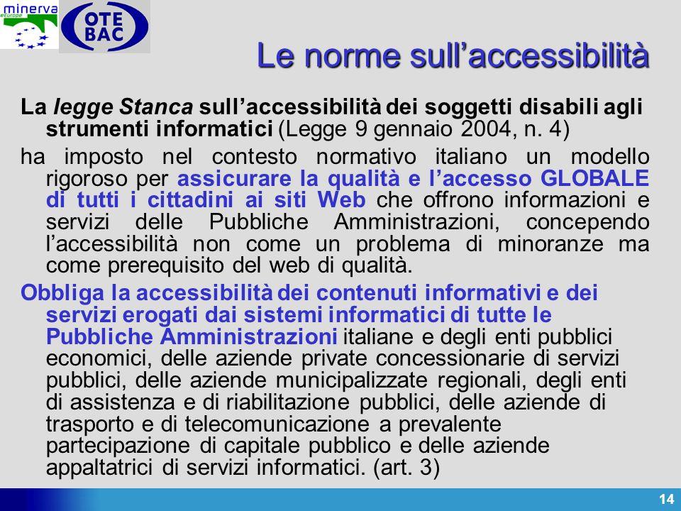 14 La legge Stanca sullaccessibilità dei soggetti disabili agli strumenti informatici (Legge 9 gennaio 2004, n. 4) ha imposto nel contesto normativo i