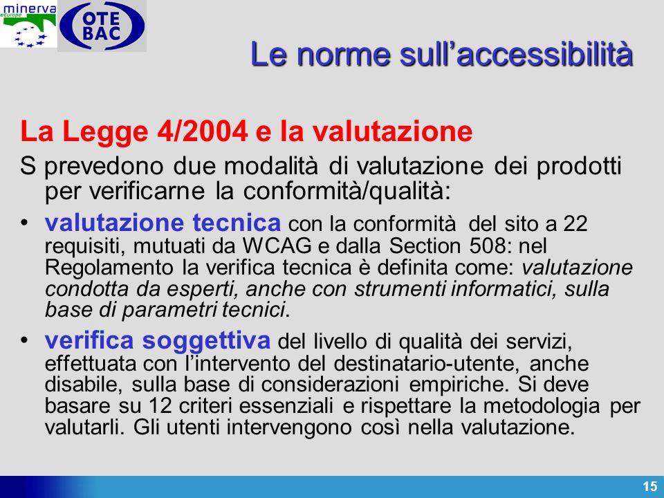 15 Le norme sullaccessibilità La Legge 4/2004 e la valutazione S prevedono due modalità di valutazione dei prodotti per verificarne la conformità/qual