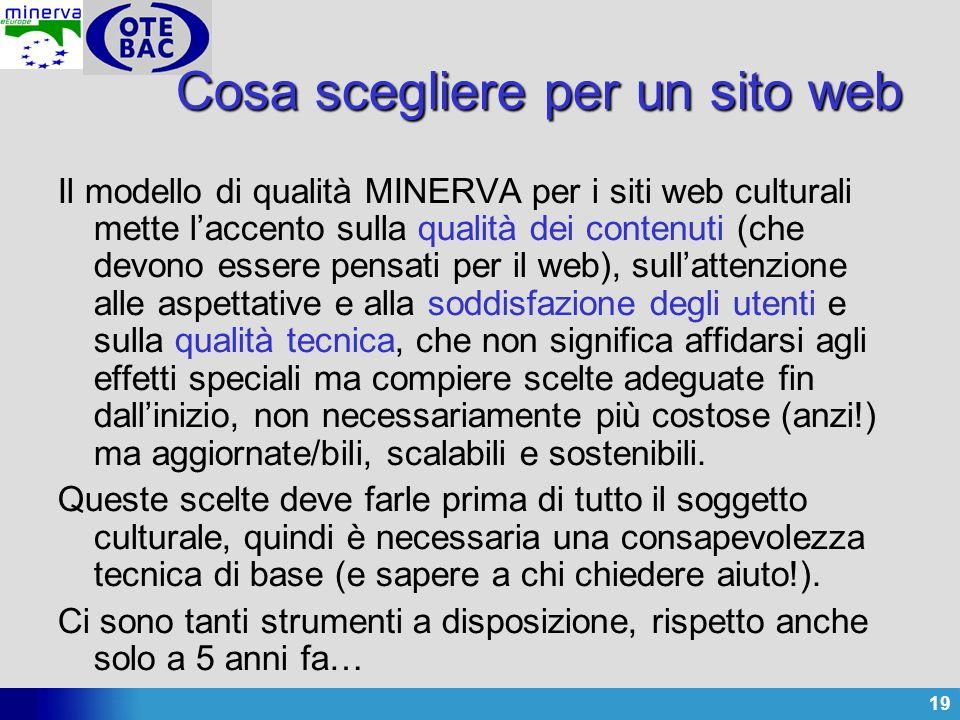 19 Cosa scegliere per un sito web Il modello di qualità MINERVA per i siti web culturali mette laccento sulla qualità dei contenuti (che devono essere