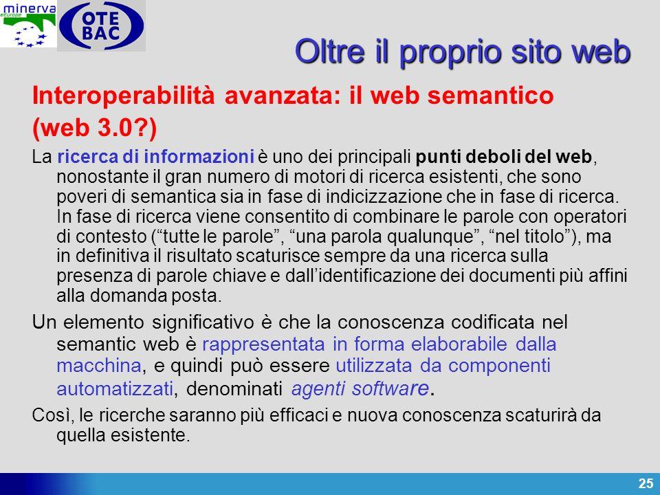 25 Interoperabilità avanzata: il web semantico (web 3.0?) La ricerca di informazioni è uno dei principali punti deboli del web, nonostante il gran num