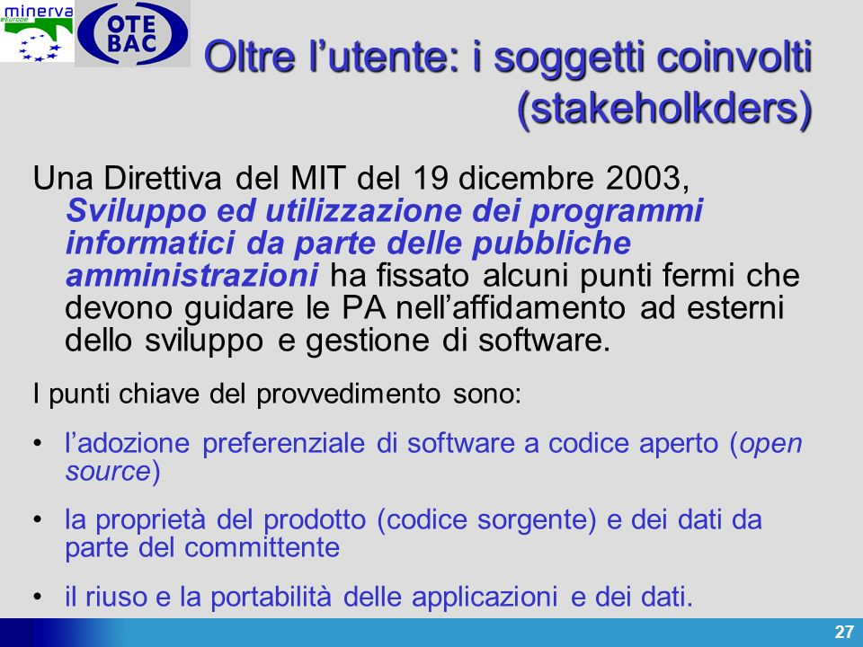 27 Una Direttiva del MIT del 19 dicembre 2003, Sviluppo ed utilizzazione dei programmi informatici da parte delle pubbliche amministrazioni ha fissato