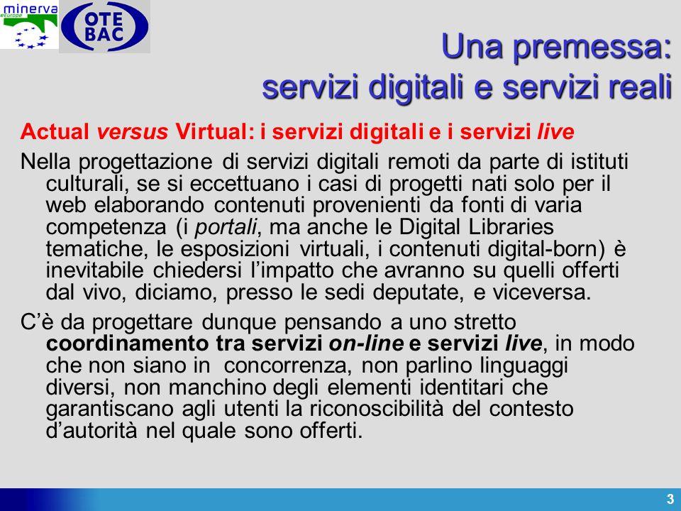 3 Una premessa: servizi digitali e servizi reali Actual versus Virtual: i servizi digitali e i servizi live Nella progettazione di servizi digitali re
