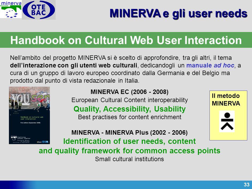 33 Nellambito del progetto MINERVA si è scelto di approfondire, tra gli altri, il tema dellinterazione con gli utenti web culturali, dedicandogli un m