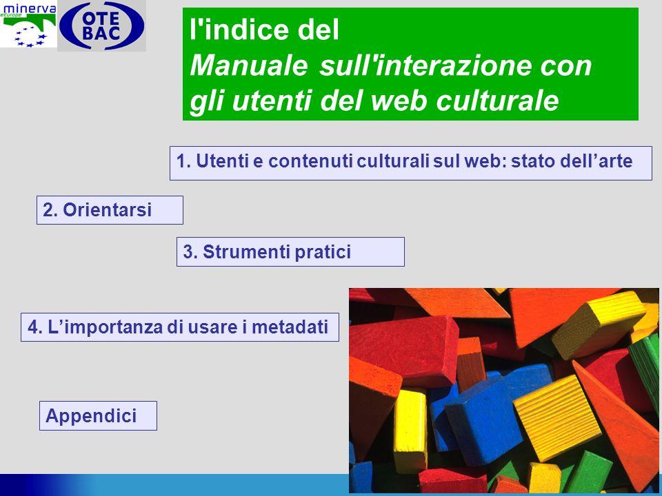 37 l'indice del Manualesull'interazione con gli utenti del web culturale 1. Utenti e contenuti culturali sul web: stato dellarte 2. Orientarsi 3. Stru