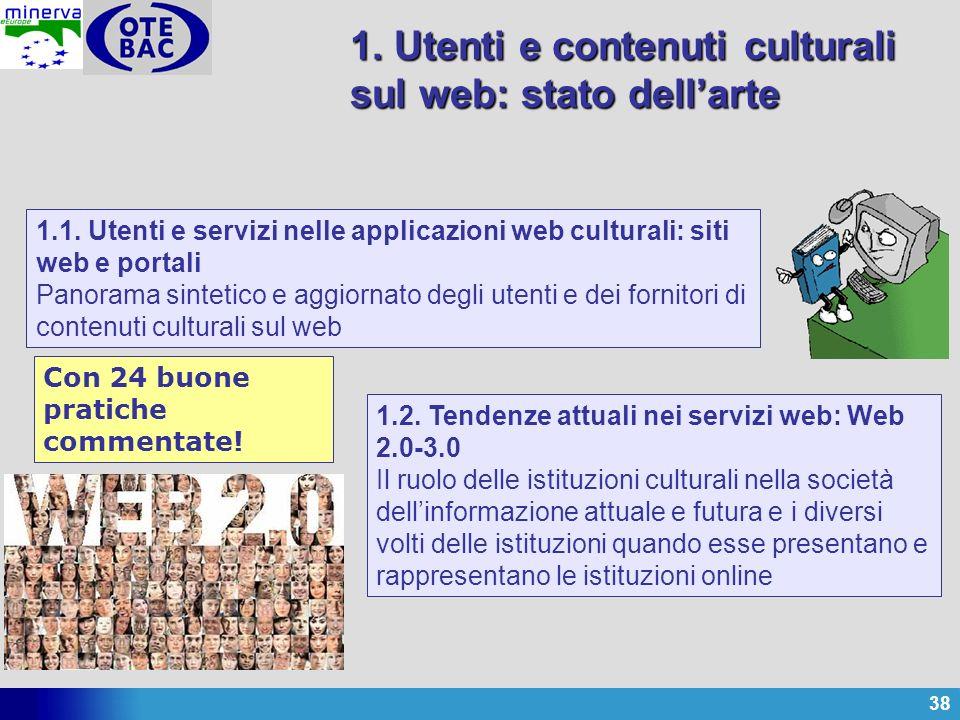 38 1. Utenti e contenuti culturali sul web: stato dellarte 1.1. Utenti e servizi nelle applicazioni web culturali: siti web e portali Panorama sinteti