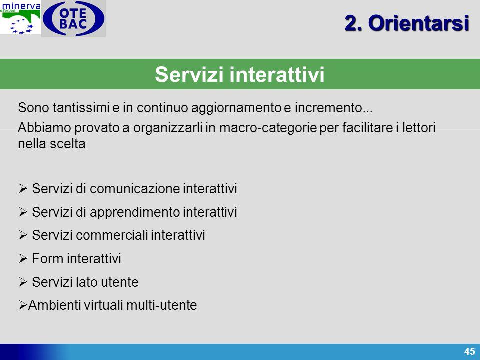 45 Servizi interattivi Sono tantissimi e in continuo aggiornamento e incremento... Abbiamo provato a organizzarli in macro-categorie per facilitare i
