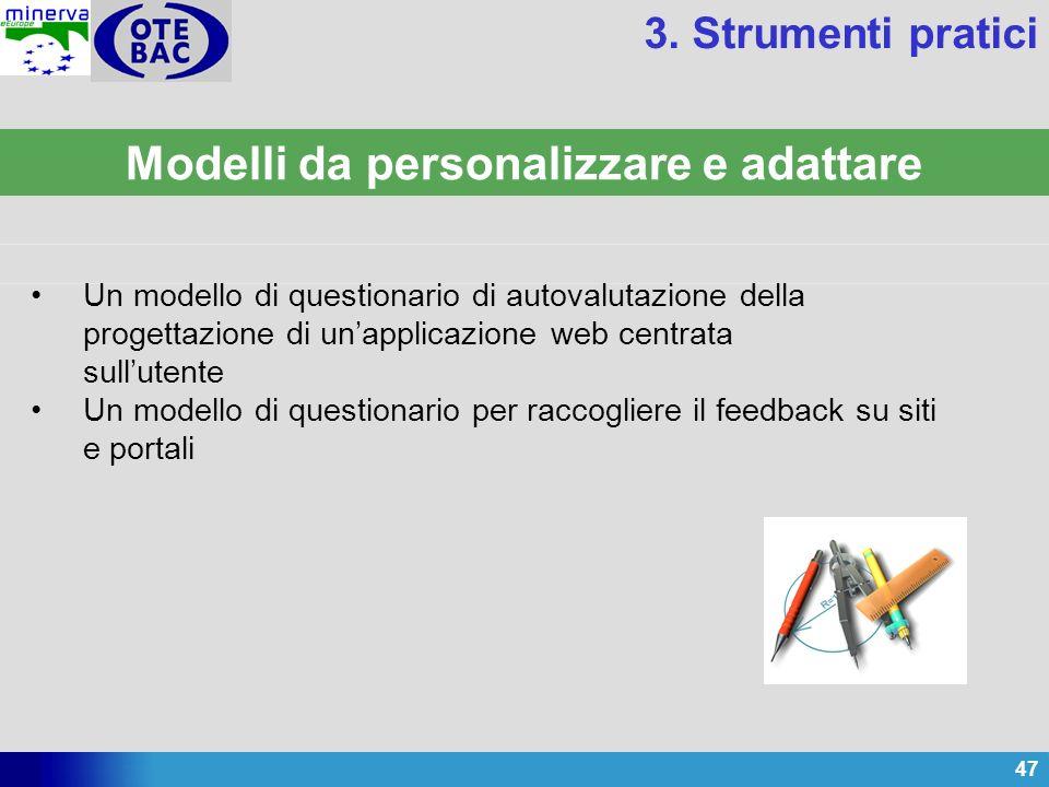 47 Modelli da personalizzare e adattare 3. Strumenti pratici Un modello di questionario di autovalutazione della progettazione di unapplicazione web c