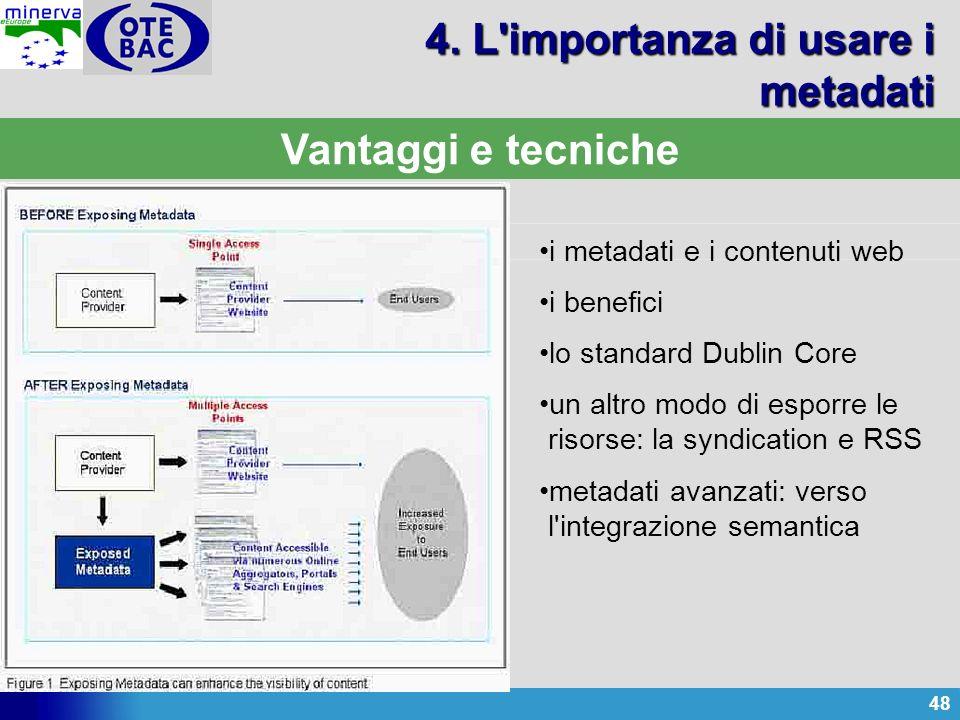 48 Vantaggi e tecniche 4. L'importanza di usare i metadati i metadati e i contenuti web i benefici lo standard Dublin Core un altro modo di esporre le