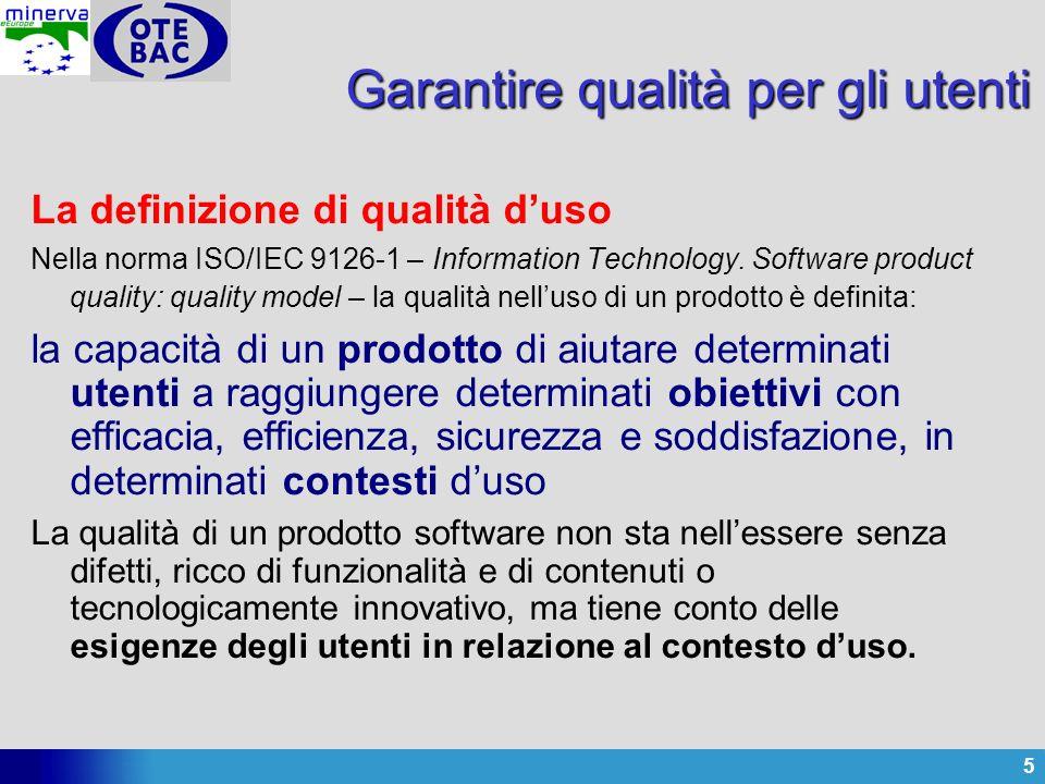 5 Garantire qualità per gli utenti La definizione di qualità duso Nella norma ISO/IEC 9126-1 – Information Technology. Software product quality: quali