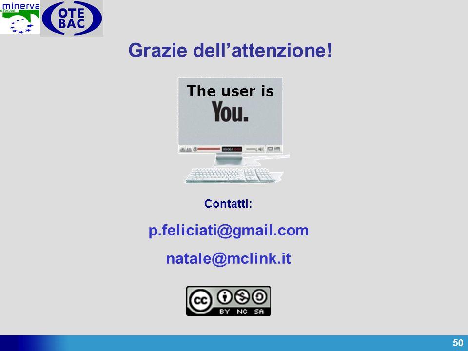 50 Grazie dellattenzione! The user is Contatti: p.feliciati@gmail.com natale@mclink.it