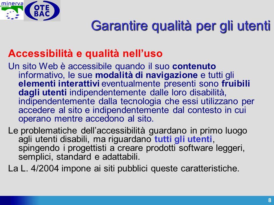 8 Garantire qualità per gli utenti Accessibilità e qualità nelluso Un sito Web è accessibile quando il suo contenuto informativo, le sue modalità di n